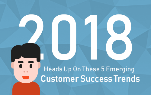 Heads Up on these 5 Emerging Customer Success Trends